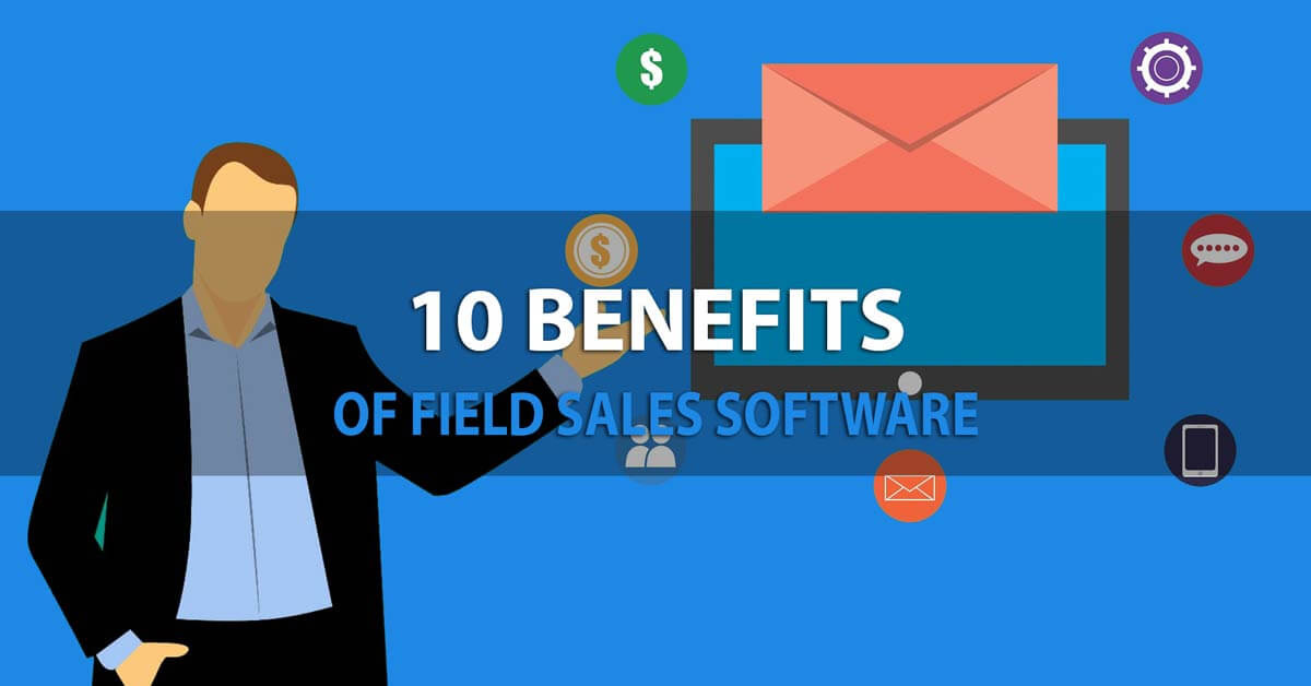 benefits of field sales software